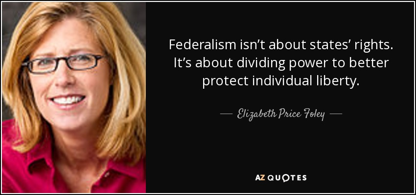 Federalism isn't about states' rights. It's about dividing power to better protect individual liberty. - Elizabeth Price Foley