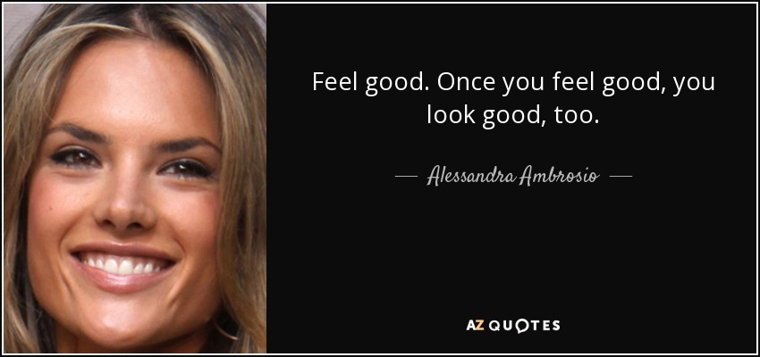 Alessandra Ambrosio Quote Feel Good Once You Feel Good You Look