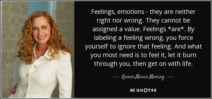 Karen Marie Moning Quote Feelings Emotions They Are Neither