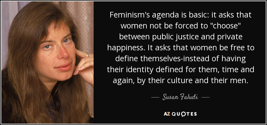 Feminism's agenda is basic: it asks that women not be forced to
