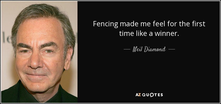 Fencing Quotes Beauteous Neil Diamond Quote Fencing Made Me Feel For The First Time Like A.
