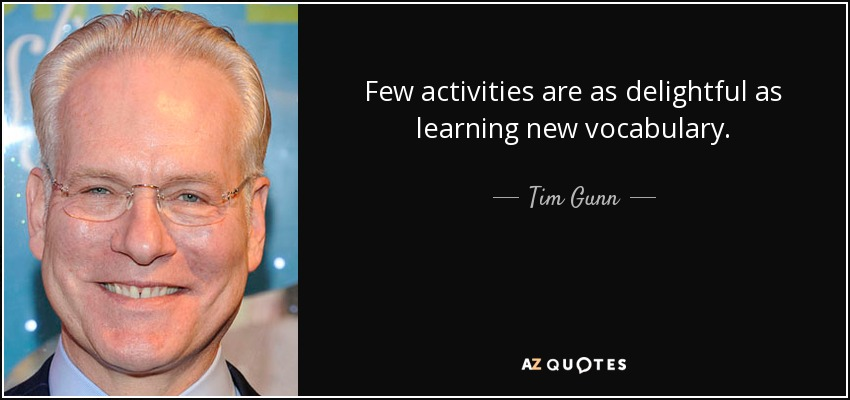 Few activities are as delightful as learning new vocabulary. - Tim Gunn