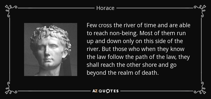Horace Quote Few Cross The River Of Time And Are Able To
