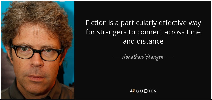 Fiction is a particularly effective way for strangers to connect across time and distance - Jonathan Franzen