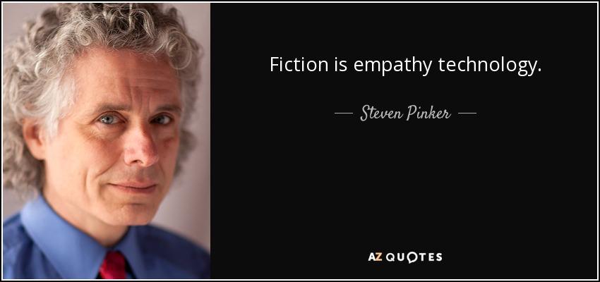 Fiction is empathy technology. - Steven Pinker
