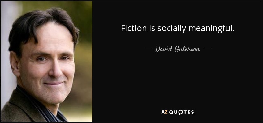 Fiction is socially meaningful. - David Guterson