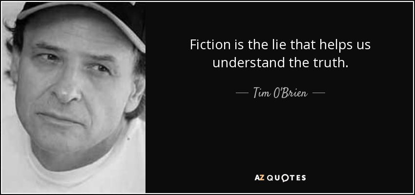 Fiction is the lie that helps us understand the truth. - Tim O'Brien
