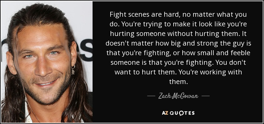 Zach Mcgowan Quote Fight Scenes Are Hard No Matter What You Do