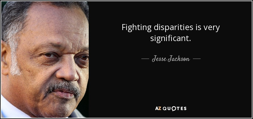 Fighting disparities is very significant. - Jesse Jackson