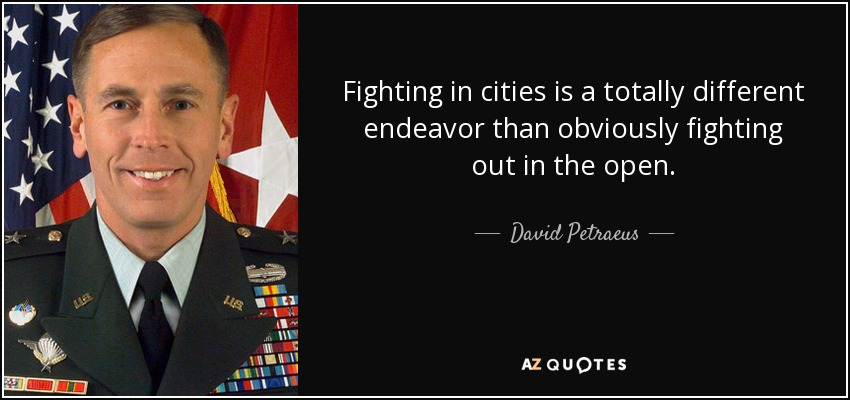 Fighting in cities is a totally different endeavor than obviously fighting out in the open. - David Petraeus