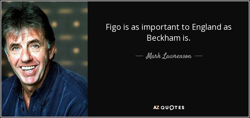 Figo is as important to England as Beckham is. - Mark Lawrenson