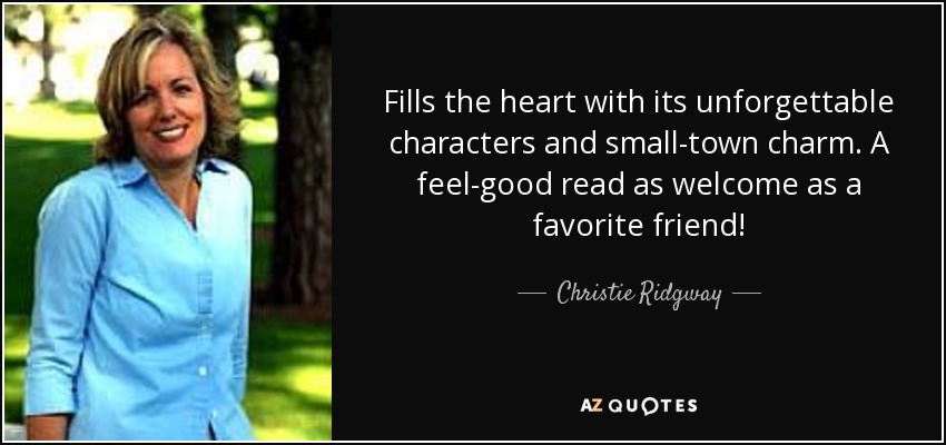 Fills the heart with its unforgettable characters and small-town charm. A feel-good read as welcome as a favorite friend! - Christie Ridgway