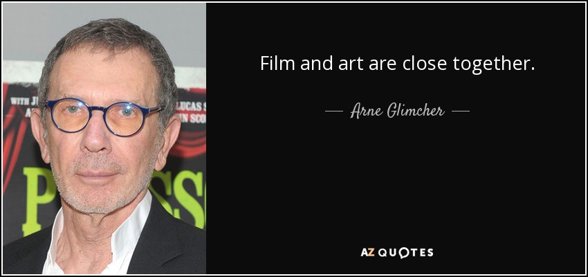 Film and art are close together. - Arne Glimcher