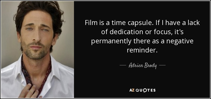 adrien brody quote film is a time capsule if i have a lack