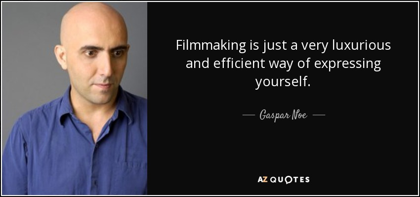 Filmmaking is just a very luxurious and efficient way of expressing yourself. - Gaspar Noe