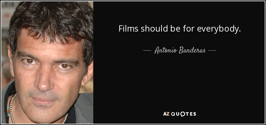 Films should be for everybody. - Antonio Banderas