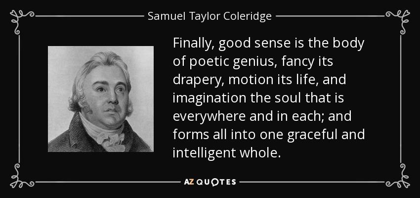 Samuel Taylor Coleridge Quote Finally Good Sense Is The Body Of