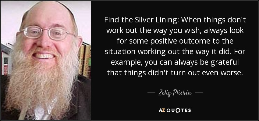 Zelig Pliskin Quote Find The Silver Lining When Things Dont Work