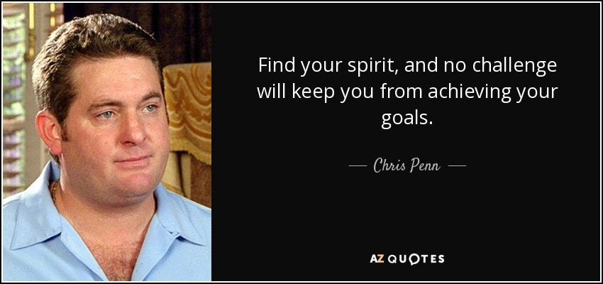 Find your spirit, and no challenge will keep you from achieving your goals. - Chris Penn