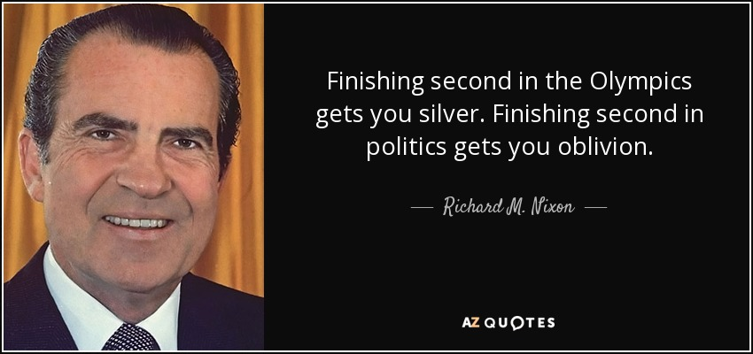 Finishing second in the Olympics gets you silver. Finishing second in politics gets you oblivion. - Richard M. Nixon