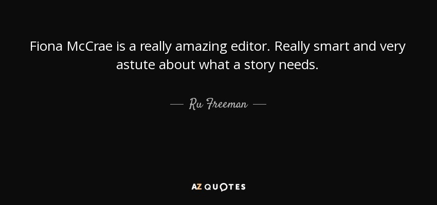 Fiona McCrae is a really amazing editor. Really smart and very astute about what a story needs. - Ru Freeman
