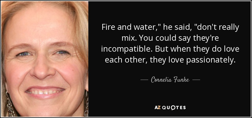 Fire and water,