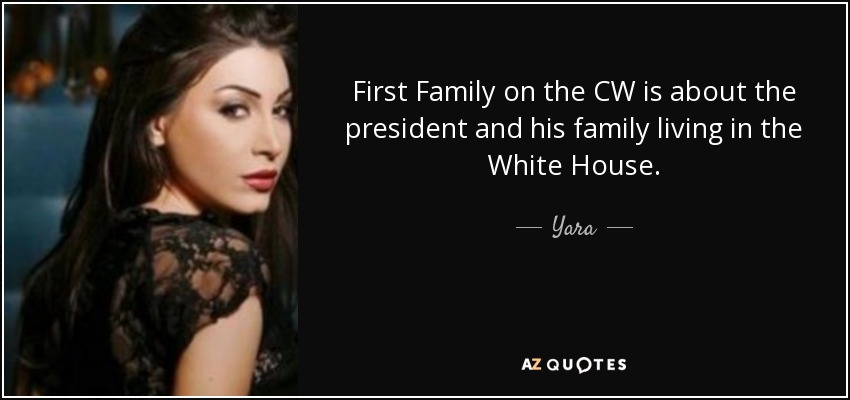 First Family on the CW is about the president and his family living in the White House. - Yara