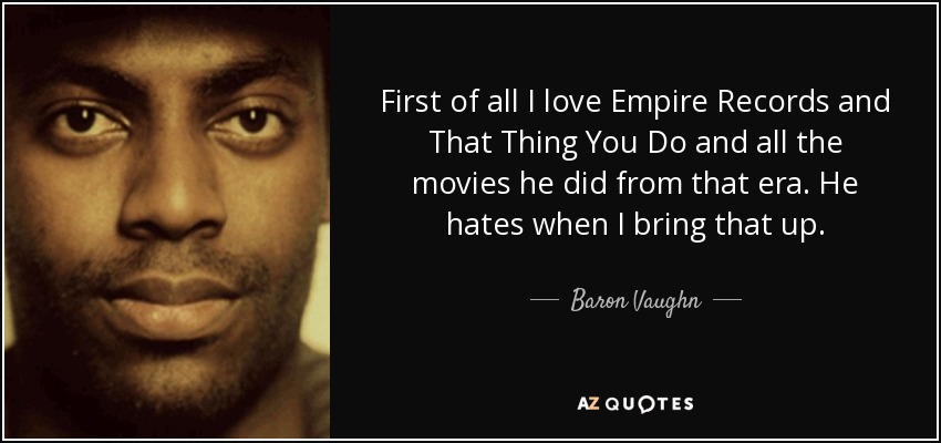 Baron Vaughn Quote First Of All I Love Empire Records And That Thing