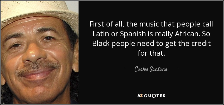 Carlos Santana Quote First Of All The Music That People Call Latin