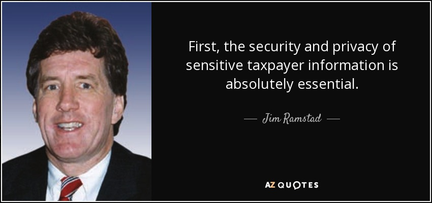 First, the security and privacy of sensitive taxpayer information is absolutely essential. - Jim Ramstad