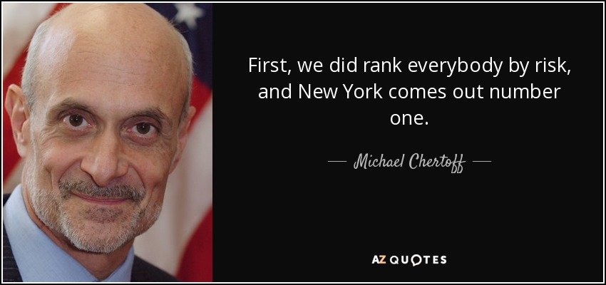 First, we did rank everybody by risk, and New York comes out number one. - Michael Chertoff
