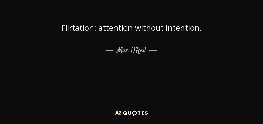 Flirtation: attention without intention. - Max O'Rell
