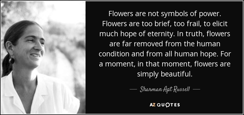 Sharman Apt Russell Quote Flowers Are Not Symbols Of Power Flowers