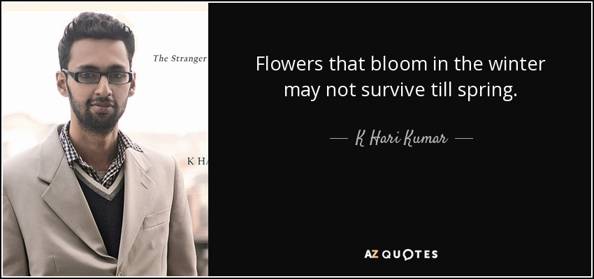 k hari kumar quote flowers that bloom in the winter not