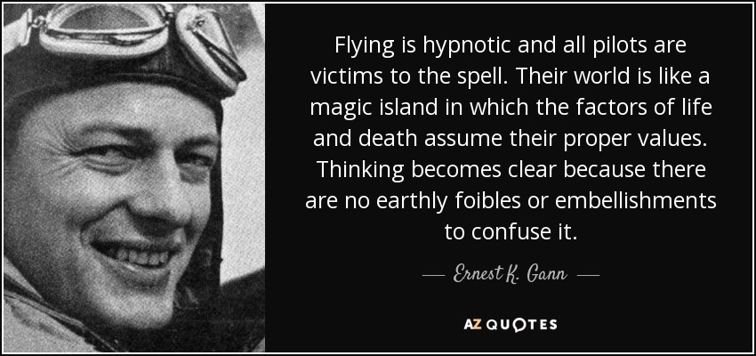 Ernest K  Gann quote: Flying is hypnotic and all pilots are victims