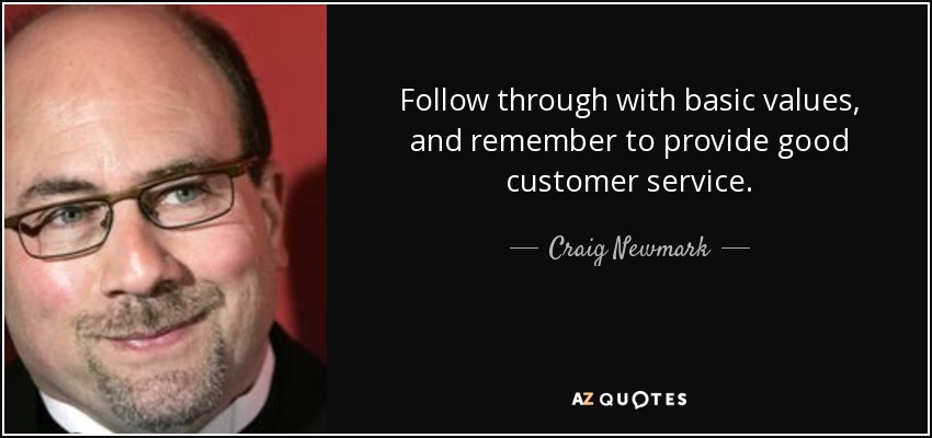 Follow through with basic values, and remember to provide good customer service. - Craig Newmark