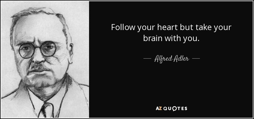 Follow your heart but take your brain with you. - Alfred Adler