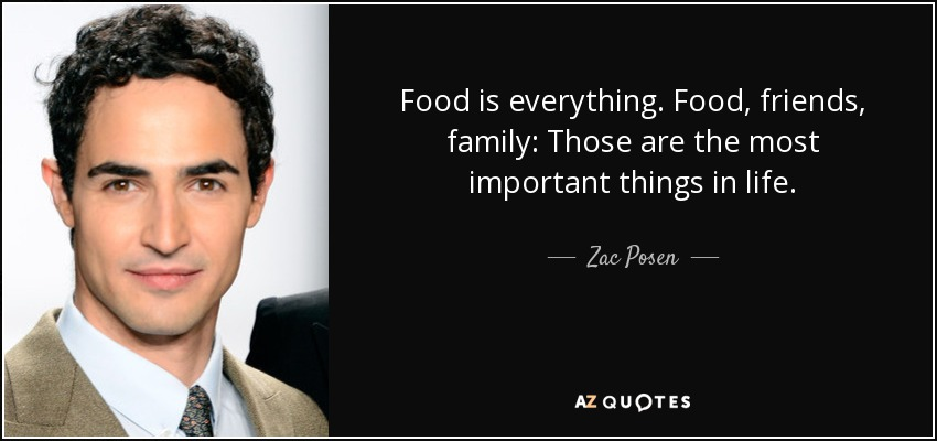 Zac Posen Quote Food Is Everything Food Friends Family Those