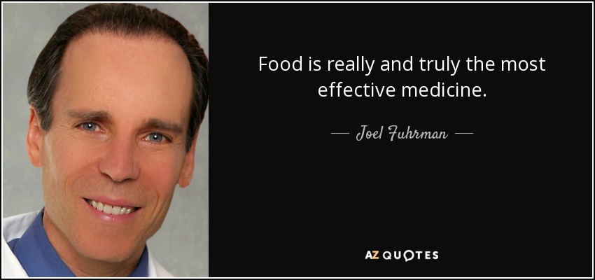 Food is really and truly the most effective medicine. - Joel Fuhrman