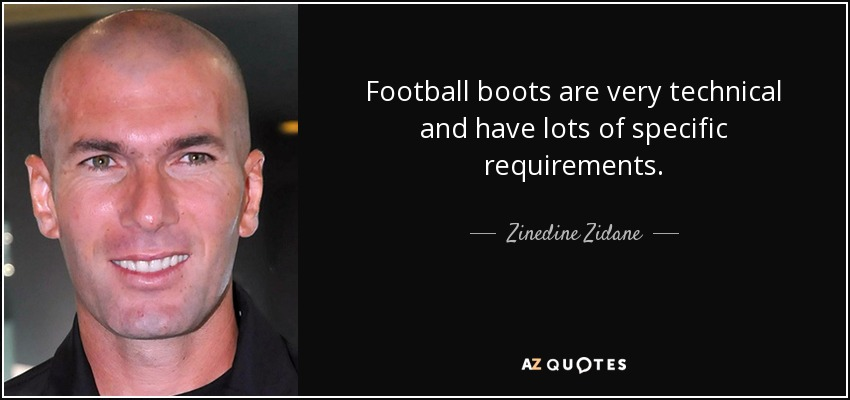 Football boots are very technical and have lots of specific requirements. - Zinedine Zidane