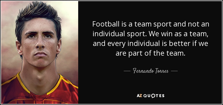Football Is A Team Sport And Not An Individual We Win As