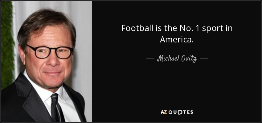 Football is the No. 1 sport in America. - Michael Ovitz