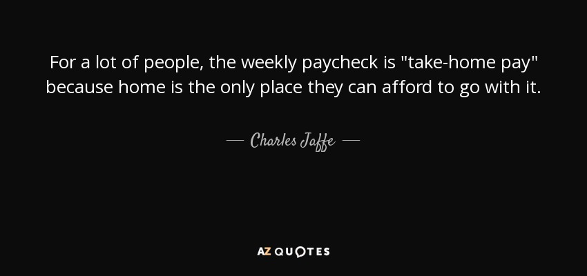For a lot of people, the weekly paycheck is