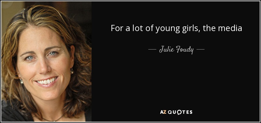 Julie Foudy Quote For A Lot Of Young Girls The Media Frenzy And