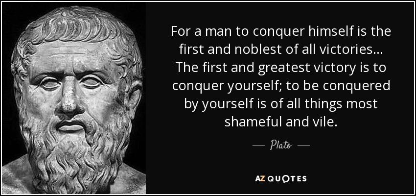 Plato Quote For A Man To Conquer Himself Is The First And