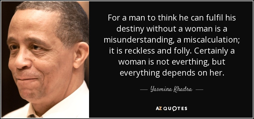 Yasmina Khadra Quote For A Man To Think He Can Fulfil His Destiny