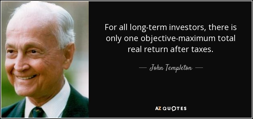 For all long-term investors, there is only one objective-maximum total real return after taxes. - John Templeton