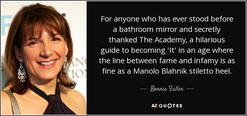 For anyone who has ever stood before a bathroom mirror and secretly thanked The Academy, a hilarious guide to becoming 'It' in an age where the line between fame and infamy is as fine as a Manolo Blahnik stiletto heel. - Bonnie Fuller