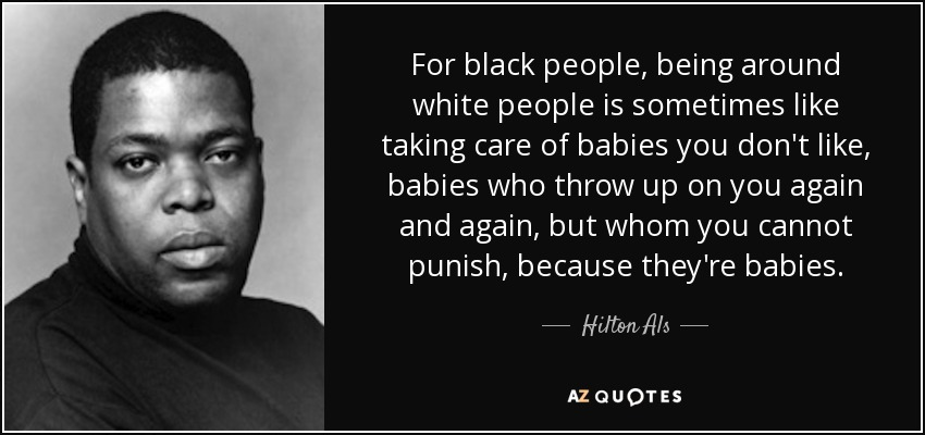 Quotes About Black People Impressive Hilton Als Quote For Black People Being Around White People Is .