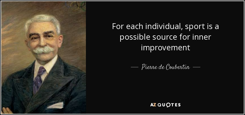 For each individual, sport is a possible source for inner improvement - Pierre de Coubertin